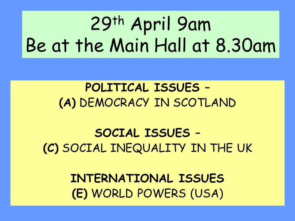 29th April 9am Be at the Main Hall at 8.30am