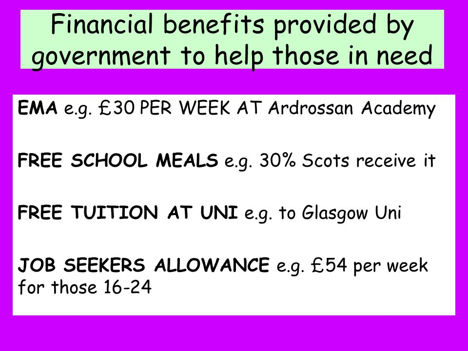Financial benefits provided by government to help those in need
