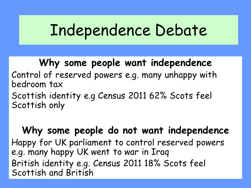 Independence Debate Why some people want independence