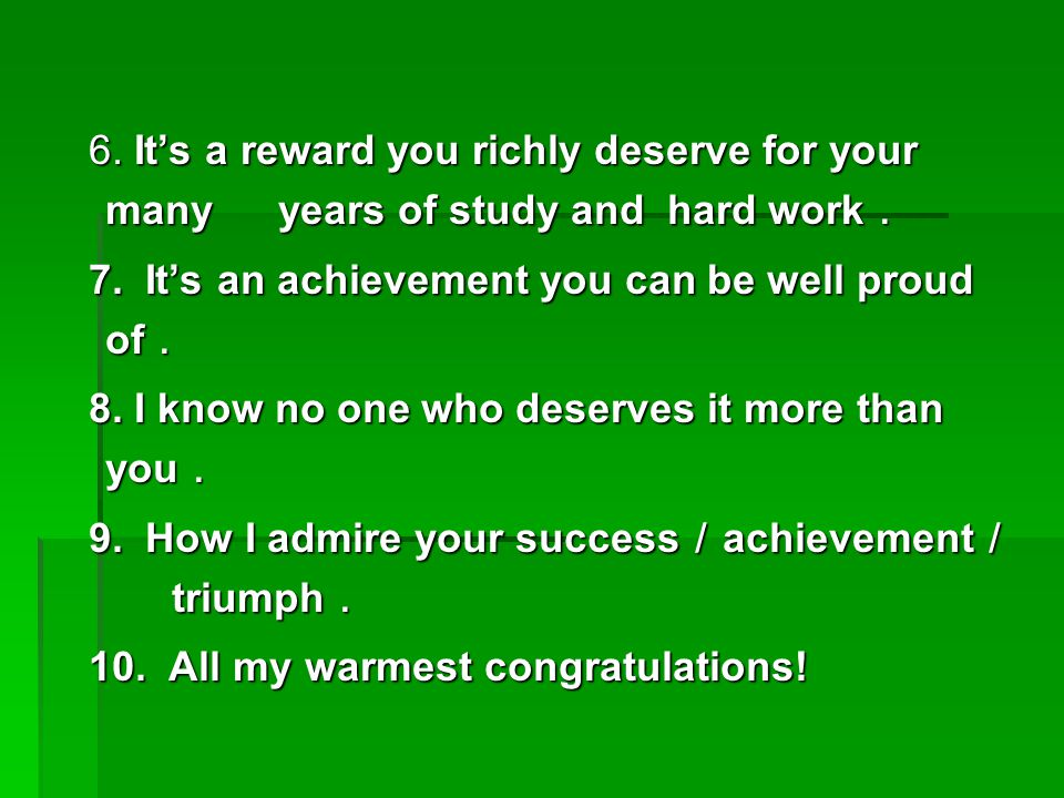 6. It's a reward you richly deserve for your many