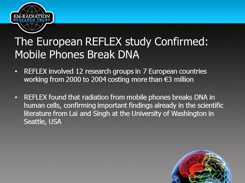The European REFLEX study Confirmed: Mobile Phones Break DNA