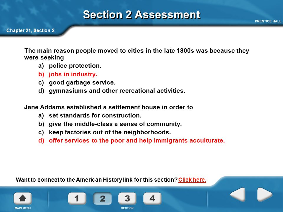 Section 2 Assessment Chapter 21, Section 2. The main reason people moved to cities in the late 1800s was because they were seeking.