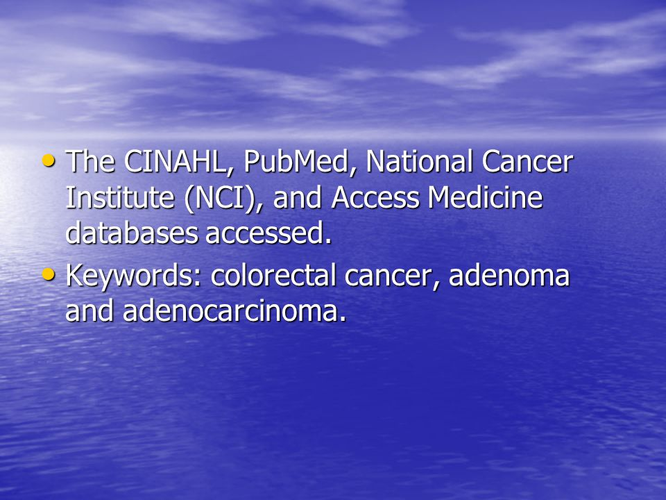 The CINAHL, PubMed, National Cancer Institute (NCI), and Access Medicine databases accessed.