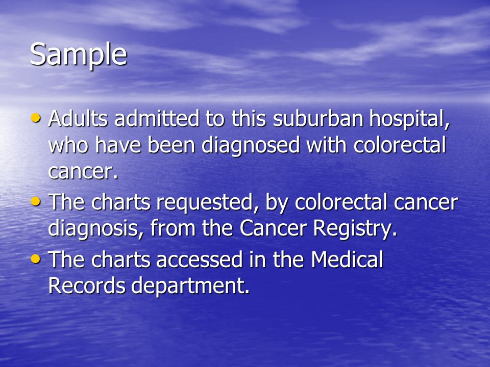 Sample Adults admitted to this suburban hospital, who have been diagnosed with colorectal cancer.