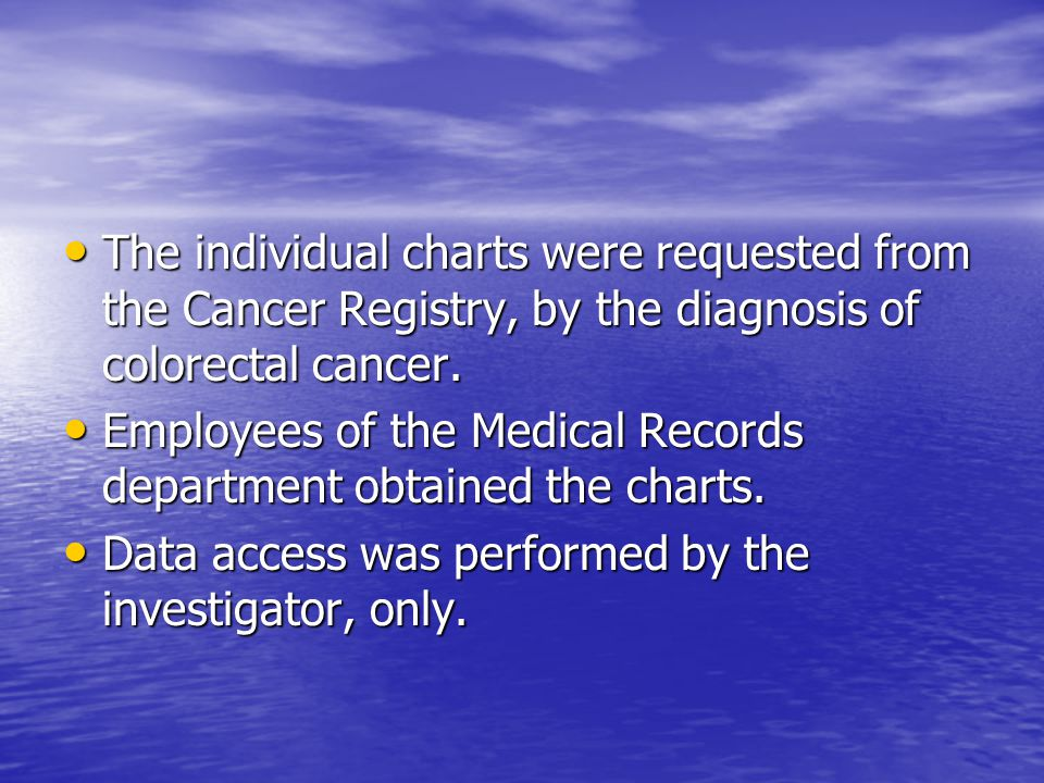 The individual charts were requested from the Cancer Registry, by the diagnosis of colorectal cancer.