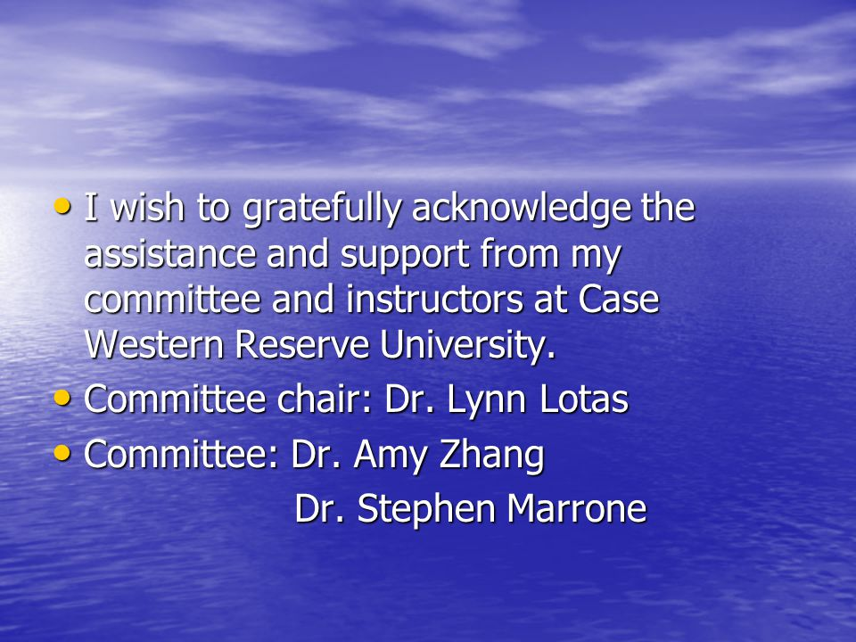 I wish to gratefully acknowledge the assistance and support from my committee and instructors at Case Western Reserve University.
