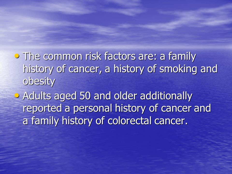 The common risk factors are: a family history of cancer, a history of smoking and obesity
