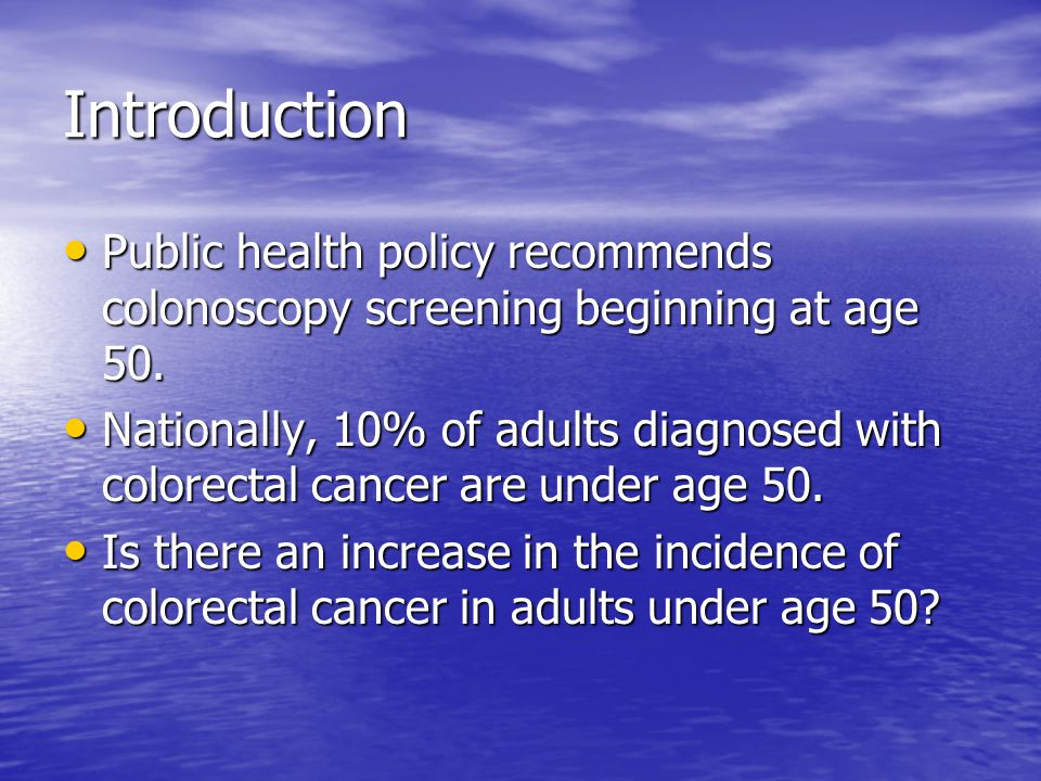 Introduction Public health policy recommends colonoscopy screening beginning at age 50.