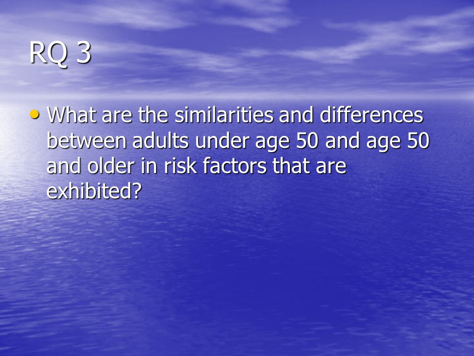 RQ 3 What are the similarities and differences between adults under age 50 and age 50 and older in risk factors that are exhibited