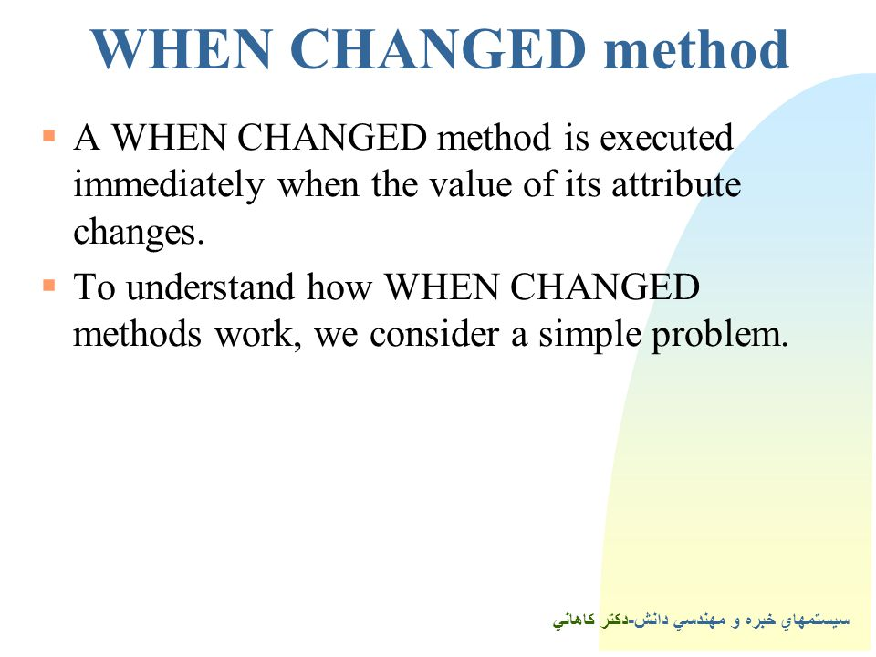2WHEN CHANGED method A WHEN CHANGED method is executed immediately when the value of its attribute changes.