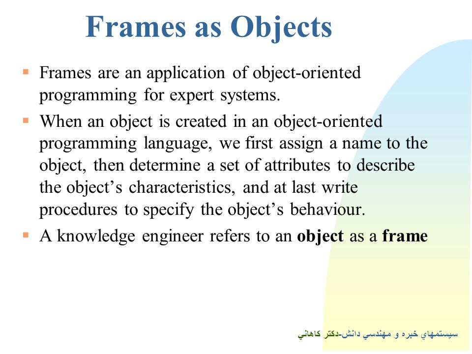 Frames as Objects Frames are an application of object-oriented programming for expert systems.