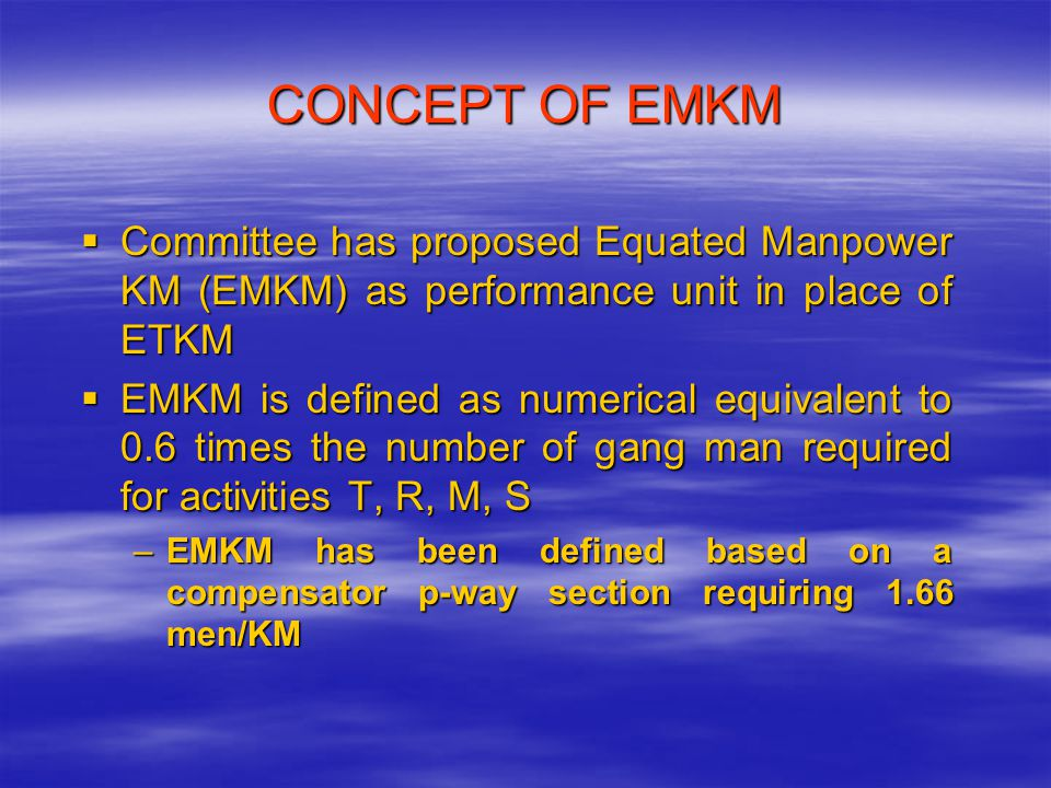 CONCEPT OF EMKM Committee has proposed Equated Manpower KM (EMKM) as performance unit in place of ETKM.