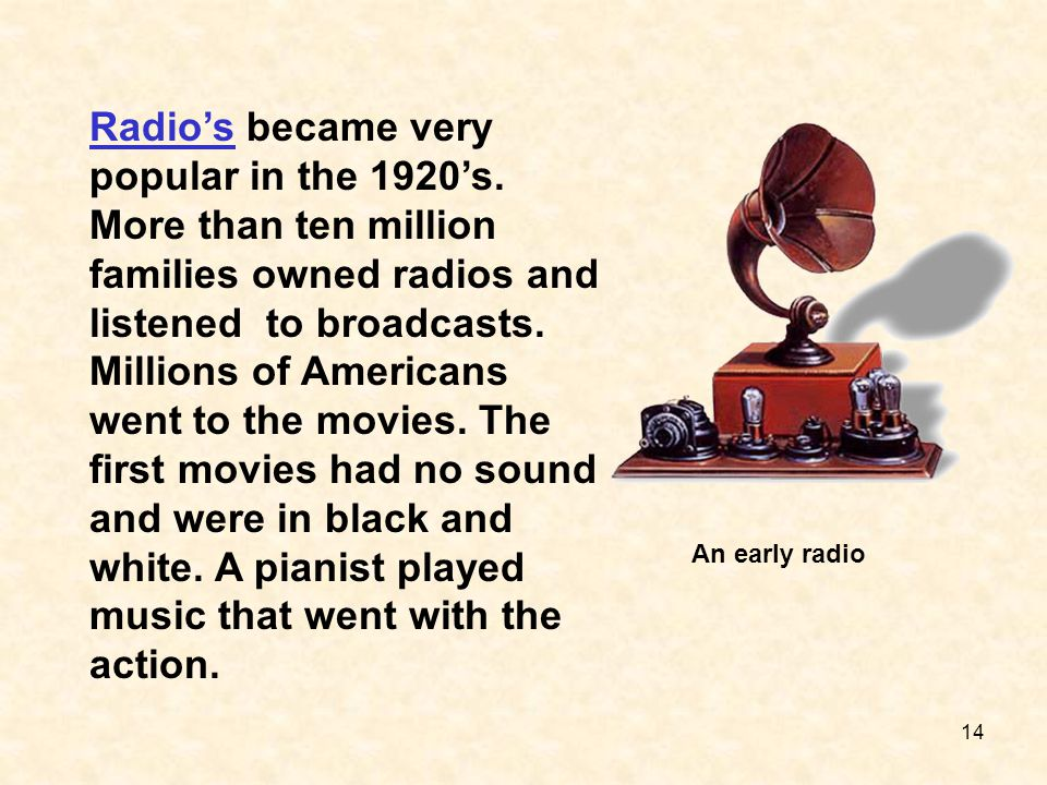 Radio's became very popular in the 1920's