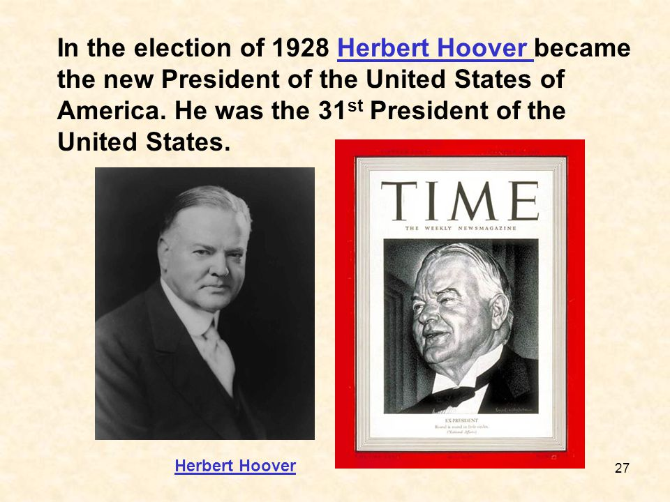 In the election of 1928 Herbert Hoover became the new President of the United States of America. He was the 31st President of the United States.