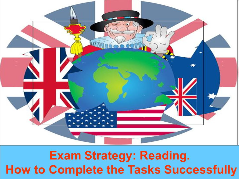 Exam Strategy: Reading. How to Complete the Tasks Successfully