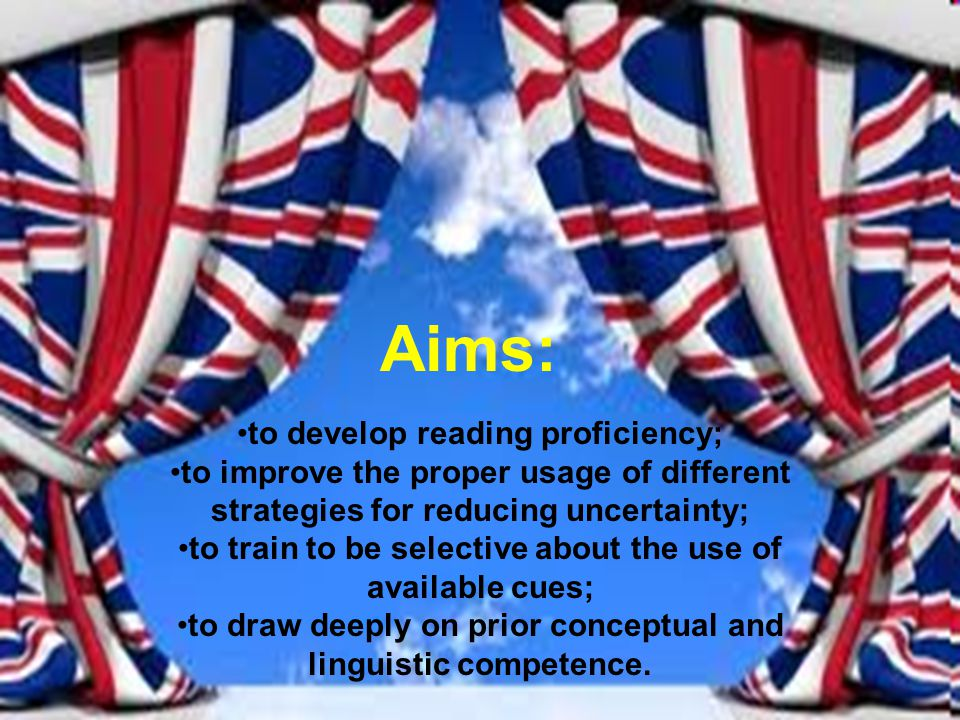 Aims: to develop reading proficiency;