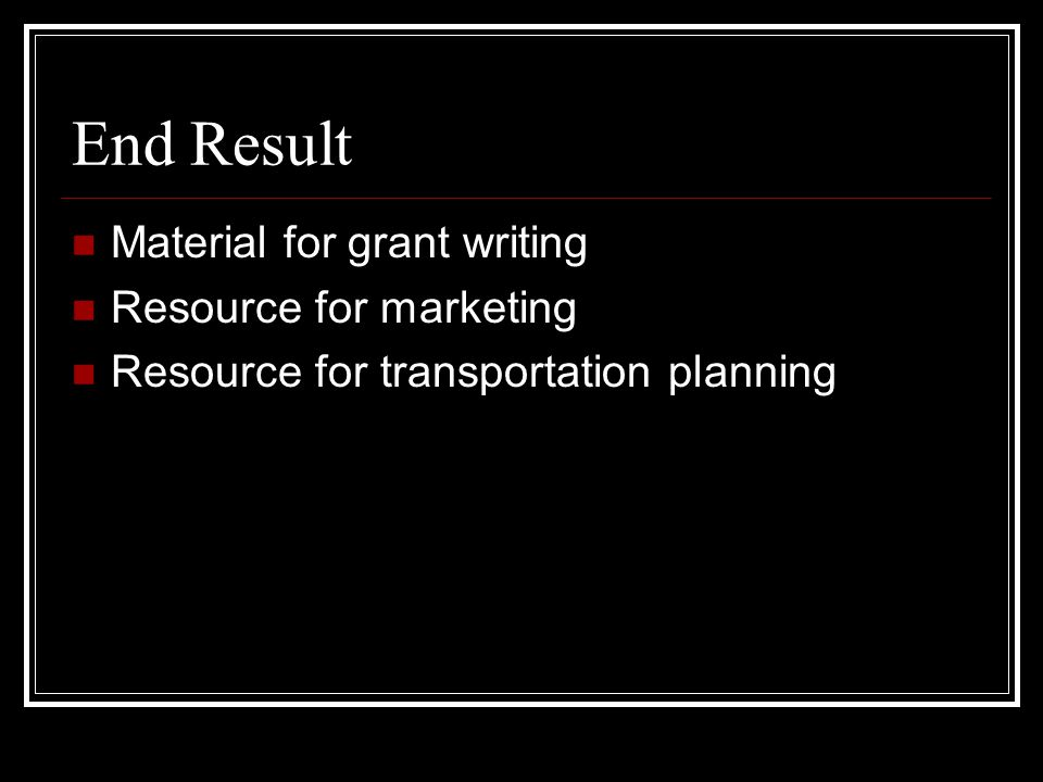 End Result Material for grant writing Resource for marketing