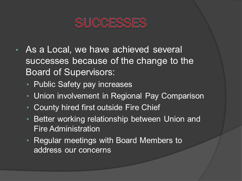 Successes As a Local, we have achieved several successes because of the change to the Board of Supervisors: