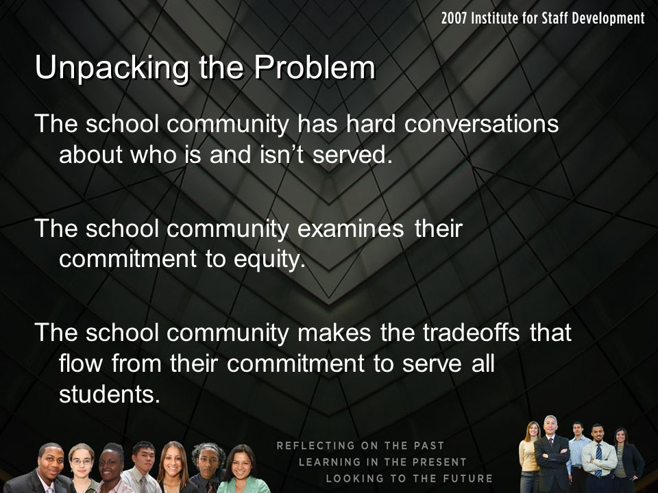 Unpacking the Problem The school community has hard conversations about who is and isn't served.