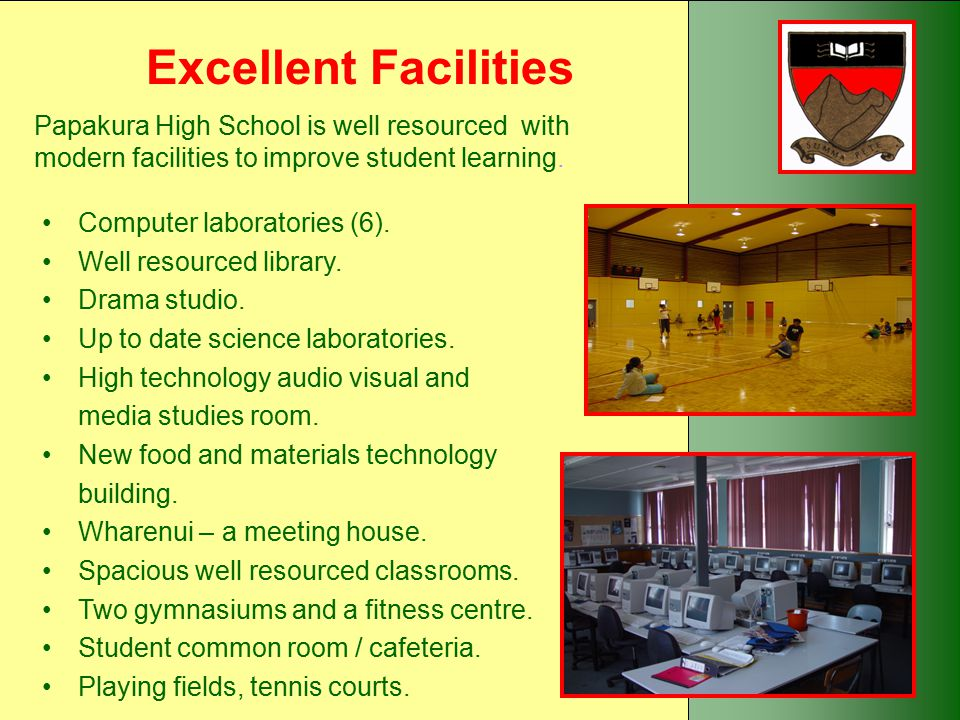 Excellent Facilities Papakura High School is well resourced with modern facilities to improve student learning.