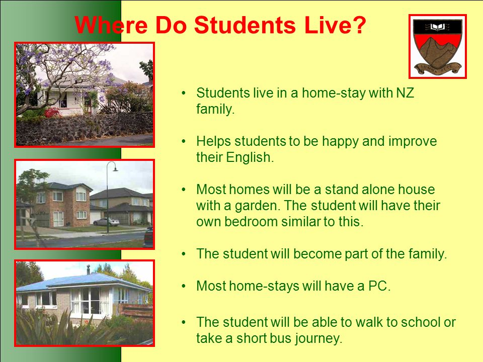 Where Do Students Live Students live in a home-stay with NZ family.
