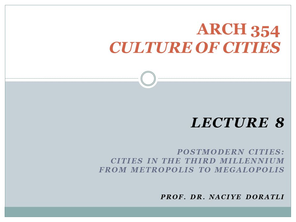 ARCH 354 CULTURE OF CITIES LECTURE 8 Postmodern Cities: