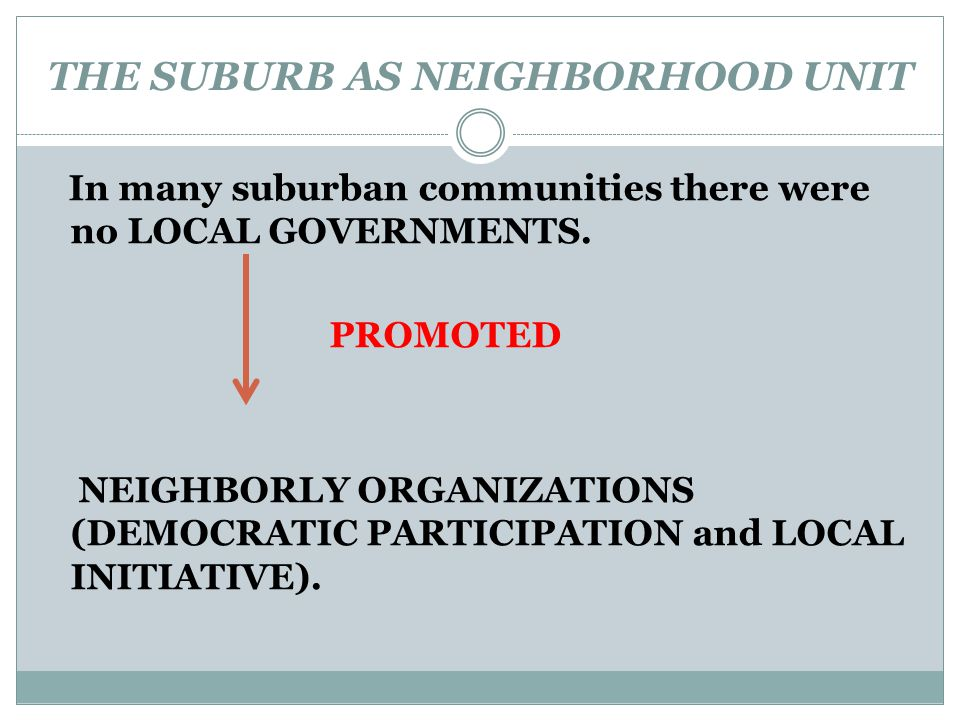 THE SUBURB AS NEIGHBORHOOD UNIT