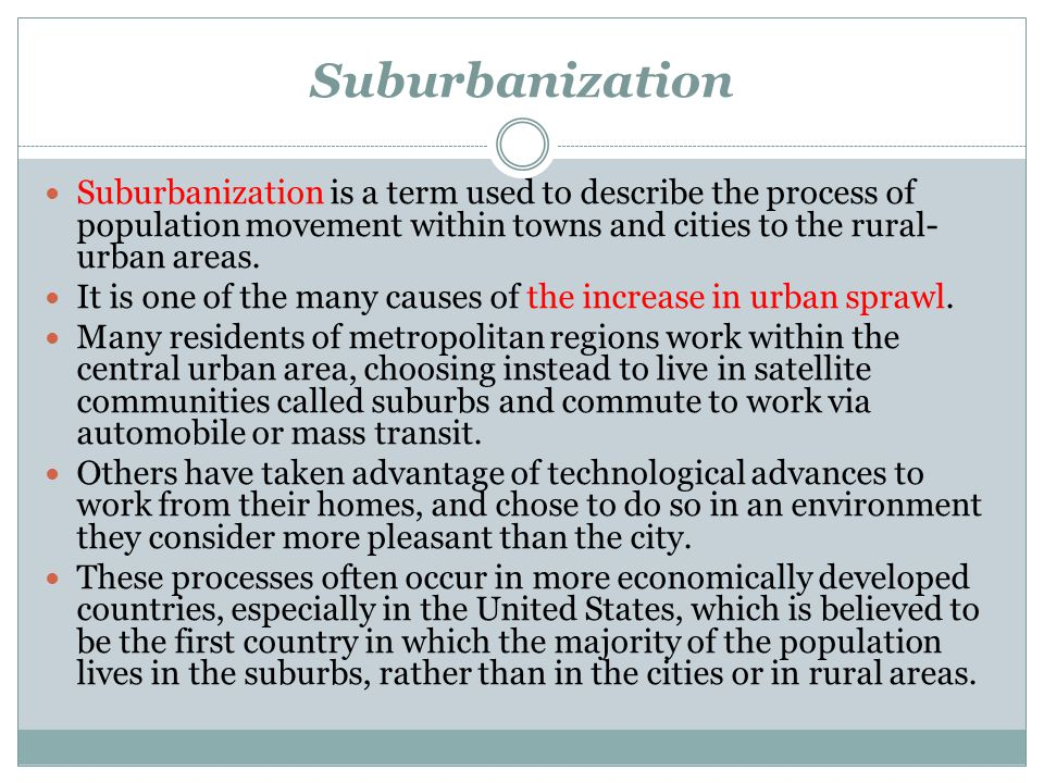 Suburbanization Suburbanization is a term used to describe the process of population movement within towns and cities to the rural-urban areas.
