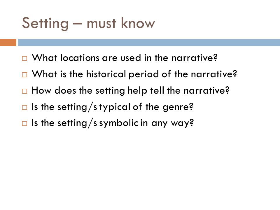 Setting – must know What locations are used in the narrative
