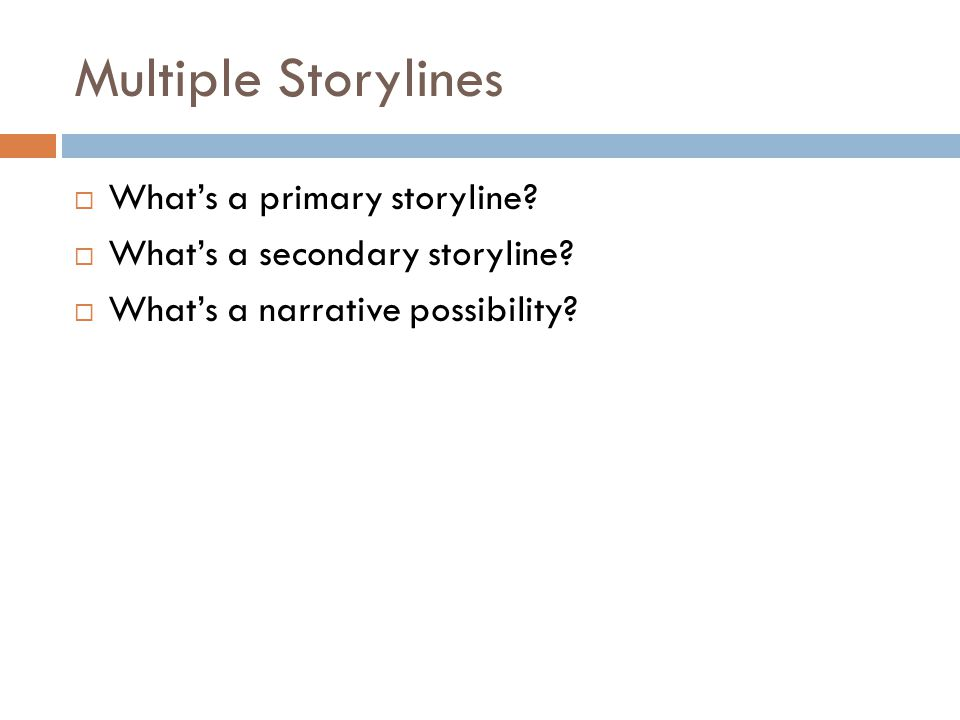 Multiple Storylines What's a primary storyline
