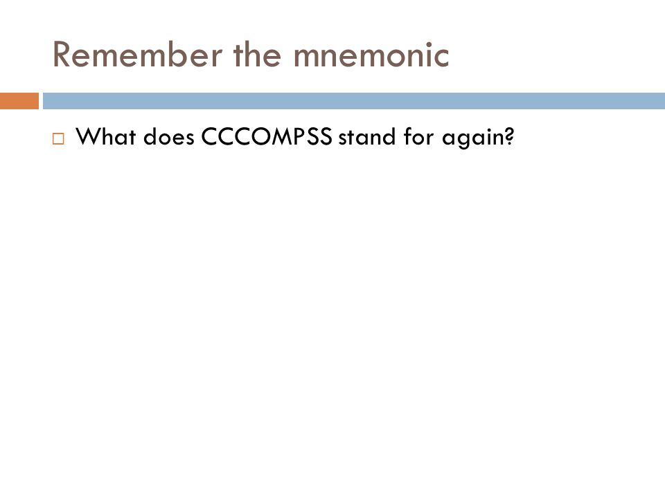 Remember the mnemonic What does CCCOMPSS stand for again