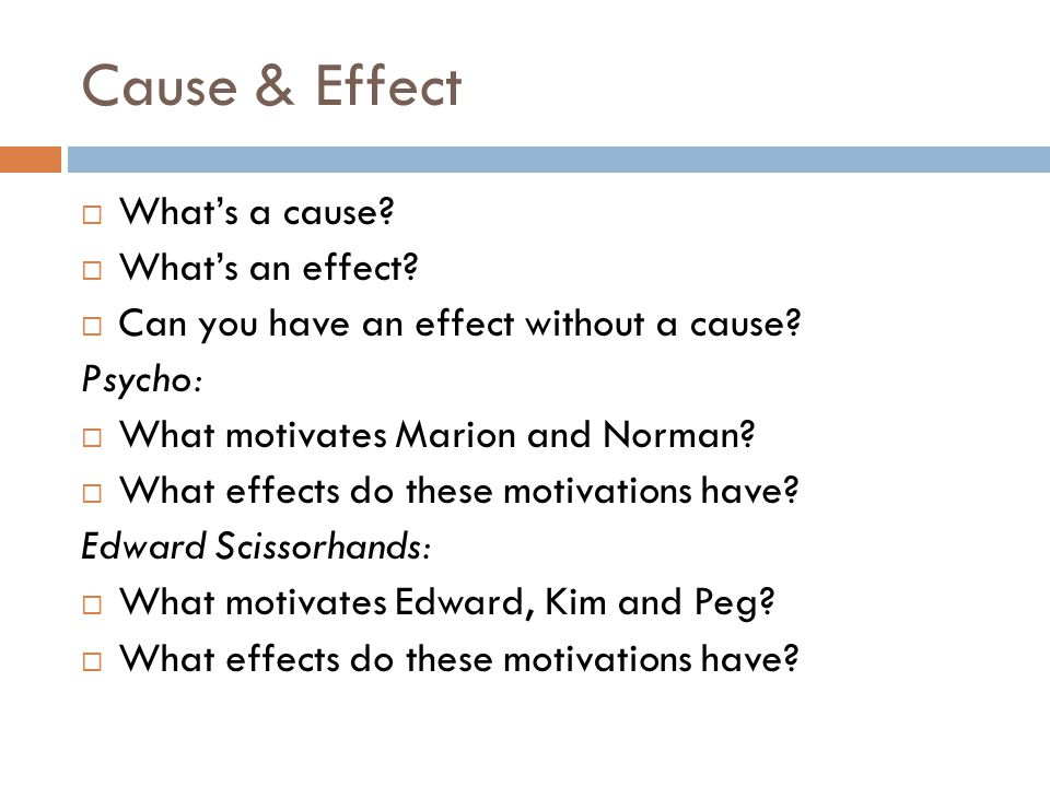 Cause & Effect What's a cause What's an effect