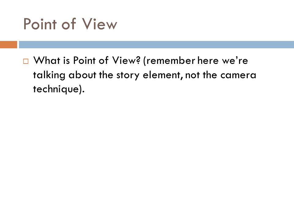 Point of View What is Point of View.