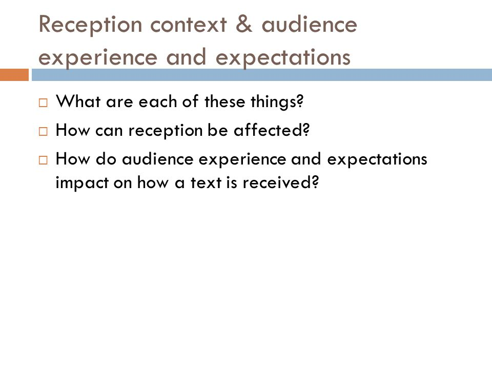 Reception context & audience experience and expectations