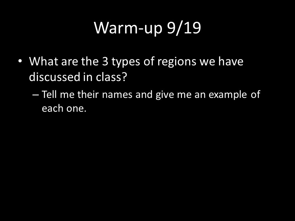 Warm-up 9/19 What are the 3 types of regions we have discussed in class.