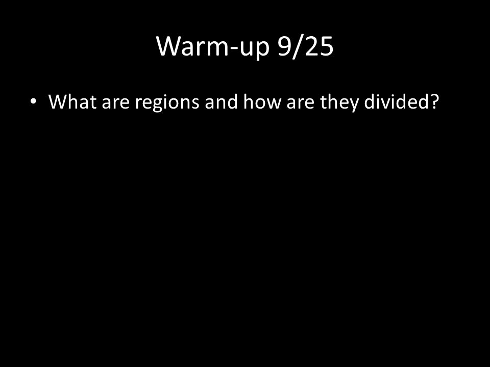 Warm-up 9/25 What are regions and how are they divided