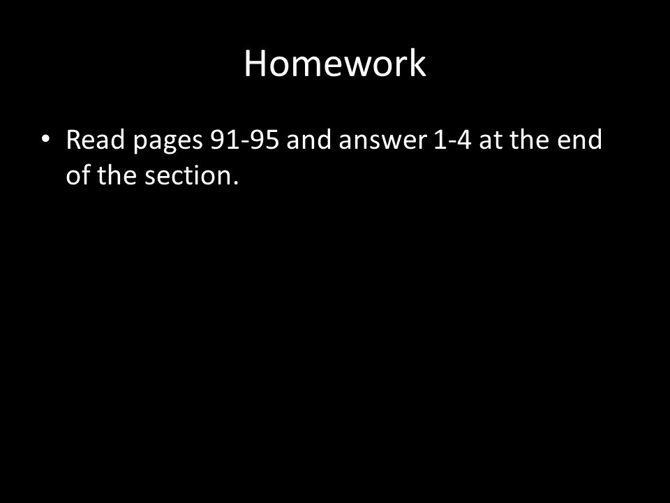 Homework Read pages 91-95 and answer 1-4 at the end of the section.