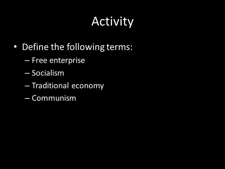 Activity Define the following terms: Free enterprise Socialism