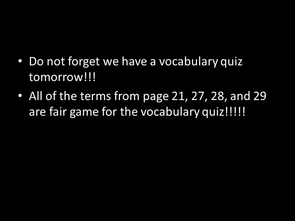 Do not forget we have a vocabulary quiz tomorrow!!!