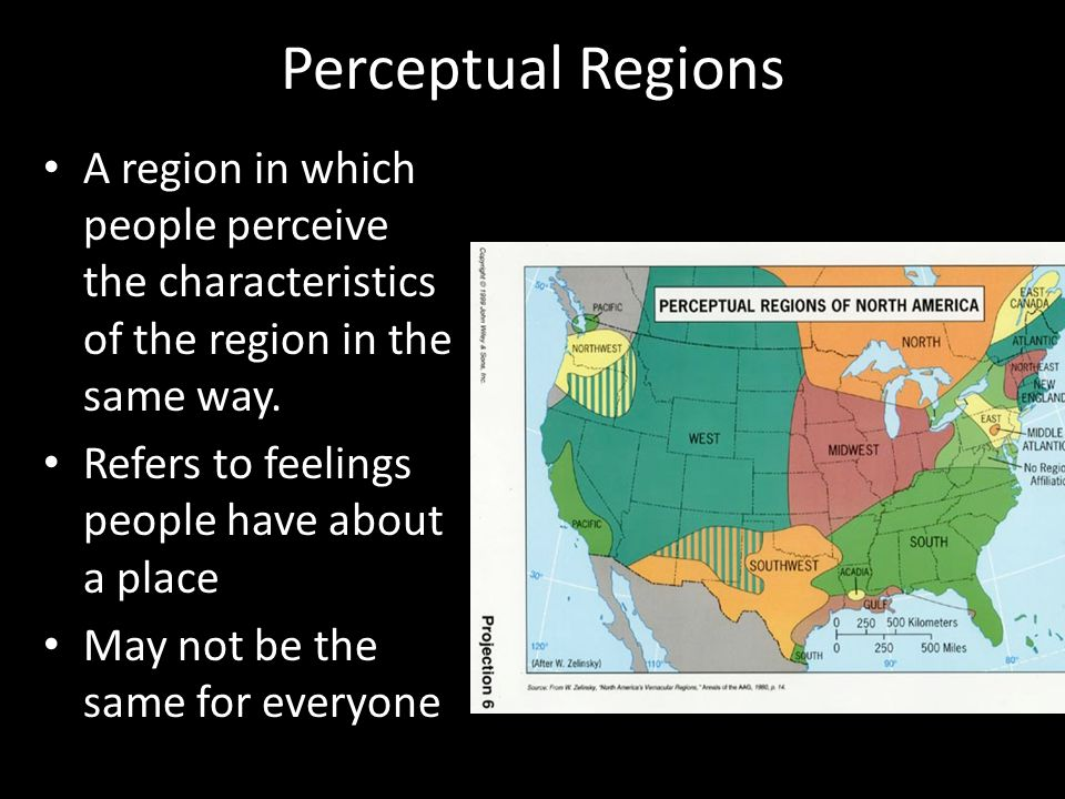 Perceptual Regions A region in which people perceive the characteristics of the region in the same way.
