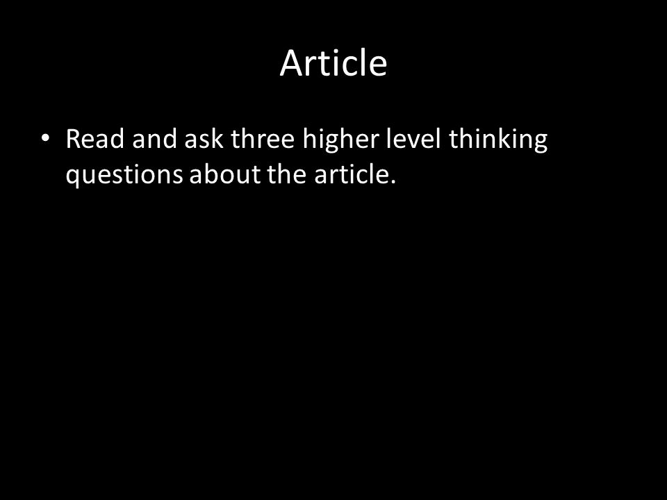 Article Read and ask three higher level thinking questions about the article.