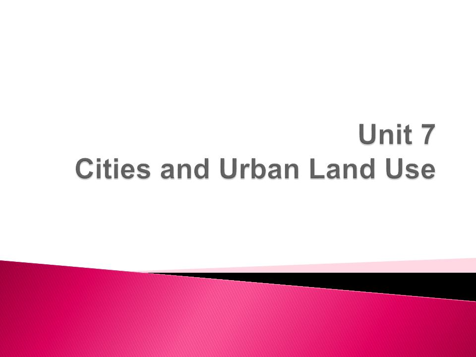 Unit 7 Cities and Urban Land Use