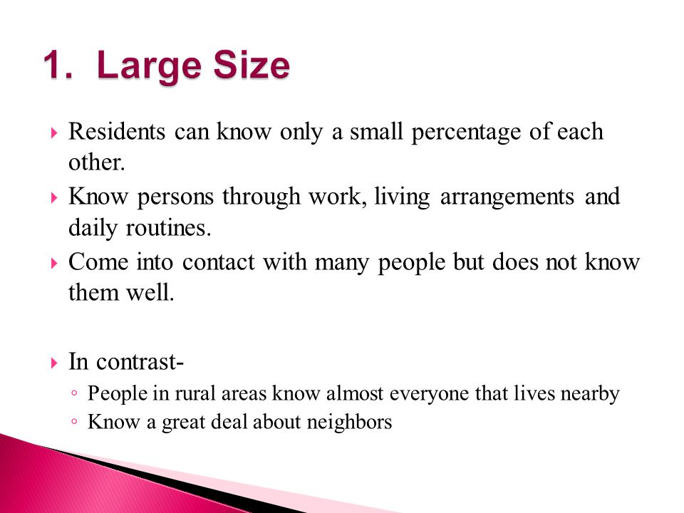 1. Large Size Residents can know only a small percentage of each other. Know persons through work, living arrangements and daily routines.