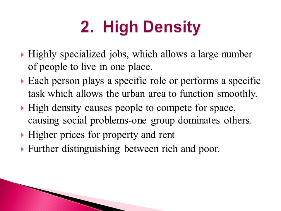 2. High Density Highly specialized jobs, which allows a large number of people to live in one place.