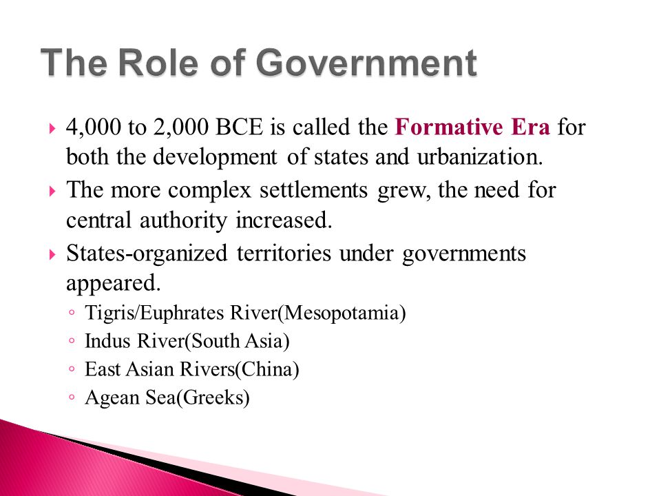 The Role of Government 4,000 to 2,000 BCE is called the Formative Era for both the development of states and urbanization.