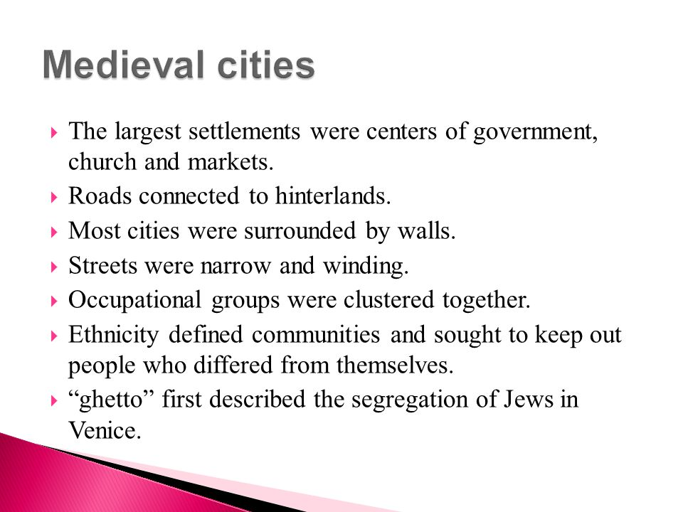 Medieval cities The largest settlements were centers of government, church and markets. Roads connected to hinterlands.