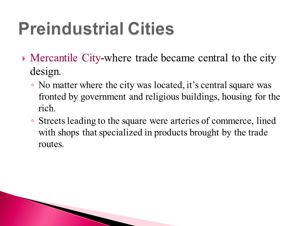Preindustrial Cities Mercantile City-where trade became central to the city design.