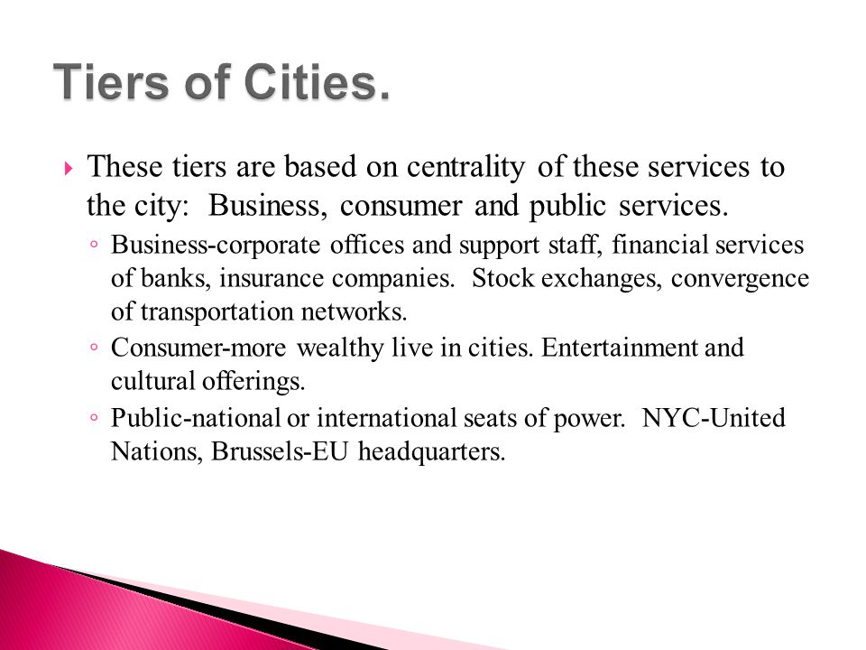 Tiers of Cities. These tiers are based on centrality of these services to the city: Business, consumer and public services.