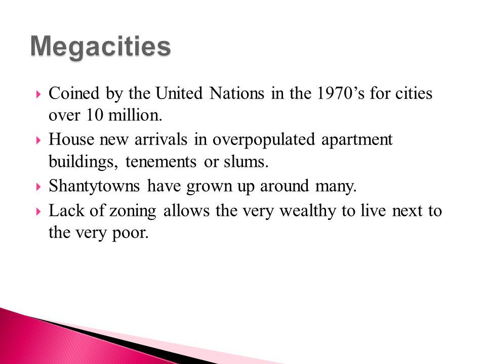 Megacities Coined by the United Nations in the 1970's for cities over 10 million.