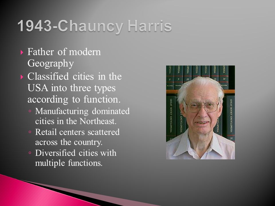1943-Chauncy Harris Father of modern Geography